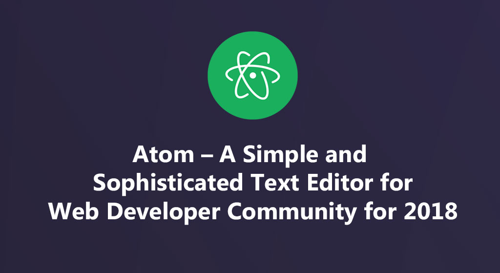 Atom - A simple and sophisticated text editor for Developer
